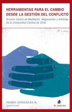 Herramientas para el cambio desde la gestión del conflicto: Anuario Centro de Mediación, Negociación y Arbitraje de la Universidad Central de Chile 1