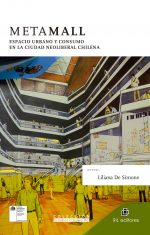 Metamall: espacio urbano y consumo en la ciudad neoliberal chilena 1