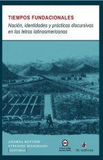 Tiempos fundacionales: nación, identidades y prácticas discursivas en las letras latinoamericanas 1