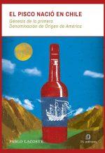 El pisco nació en Chile: génesis de la primera Denominación de Origen de América 1