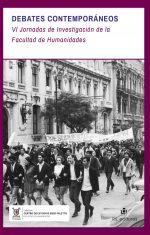 Debates contemporáneos: VI Jornadas de Investigación de la Facultad de Humanidades 1