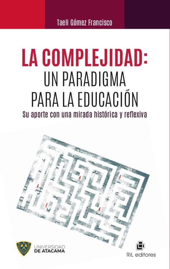La complejidad: un paradigma para la educación. Su aporte con una mirada histórica y reflexiva 1