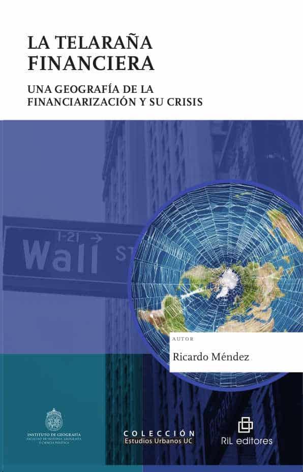 La telaraña financiera: una geografía de la financiarización y su crisis 1