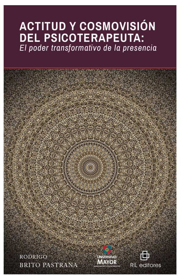 Actitud y cosmovisión del psicoterapeuta: el poder transformativo de la presencia 1