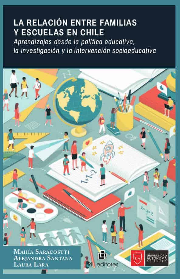 La relación entre familias y escuelas en Chile: aprendizajes desde la política educativa, la investigación y la intervención socioeducativa 1