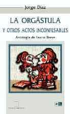 La orgástula y otros actos inconfesables: antología de teatro breve 1