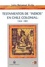 """Testamentos de """"indios"""" en Chile colonial: 1564-1801 1"""