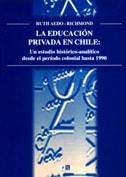 La educación privada en Chile: un estudio histórico-analítico desde el período colonial hasta 1990 1