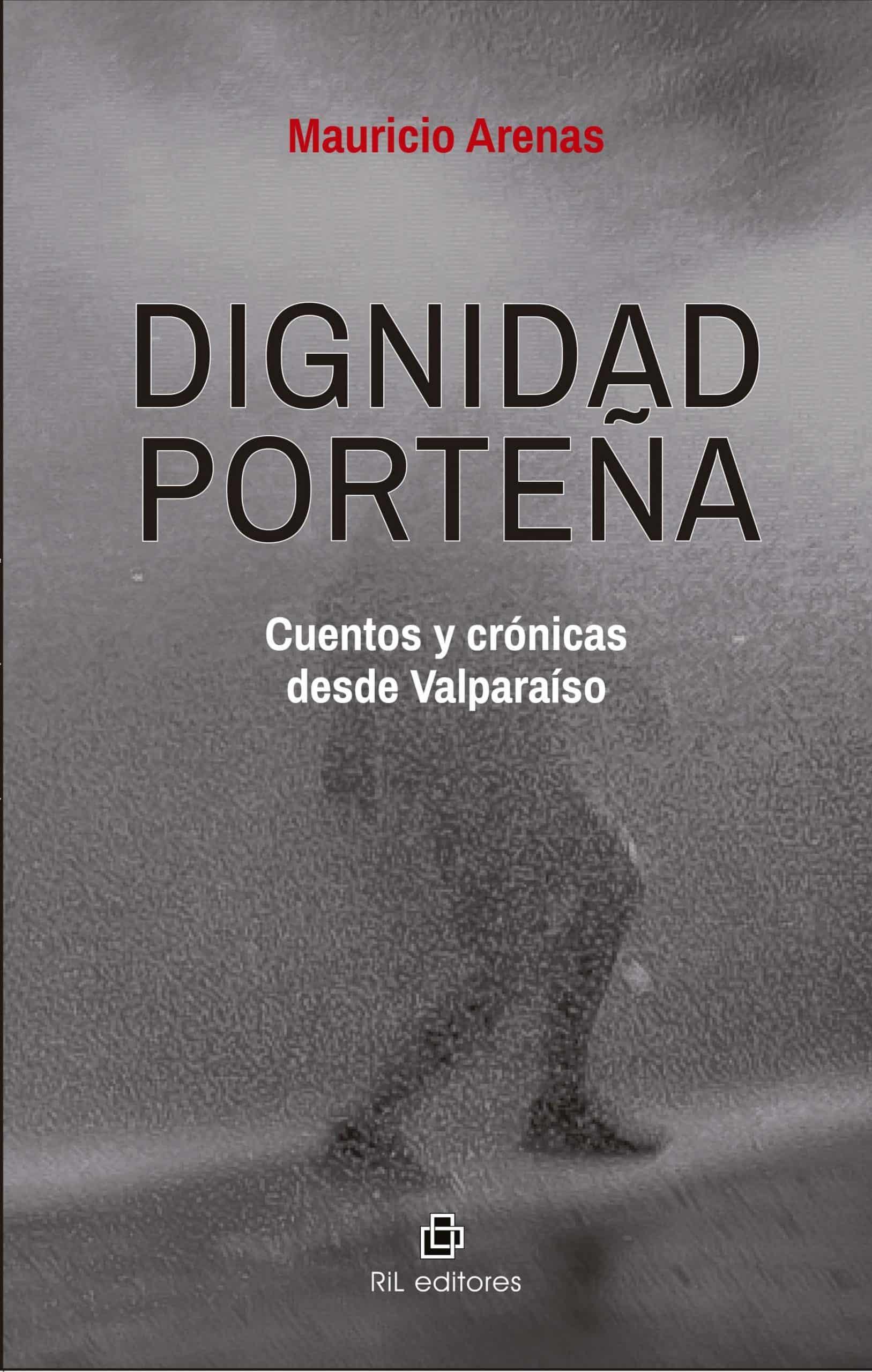 Dignidad porteña cuentos y crónicas desde Valparaíso 1