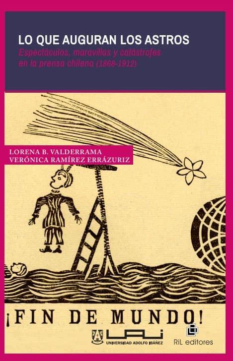 Lo que auguran los astros: espectáculos, maravillas y catástrofes en la prensa chilena (1868-1912) 1