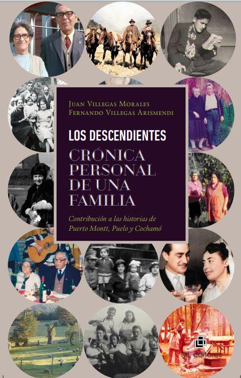 Los descendientes. Crónica personal de una familia: contribución a las historias de Puerto Montt, Puelo y Cochamó 1