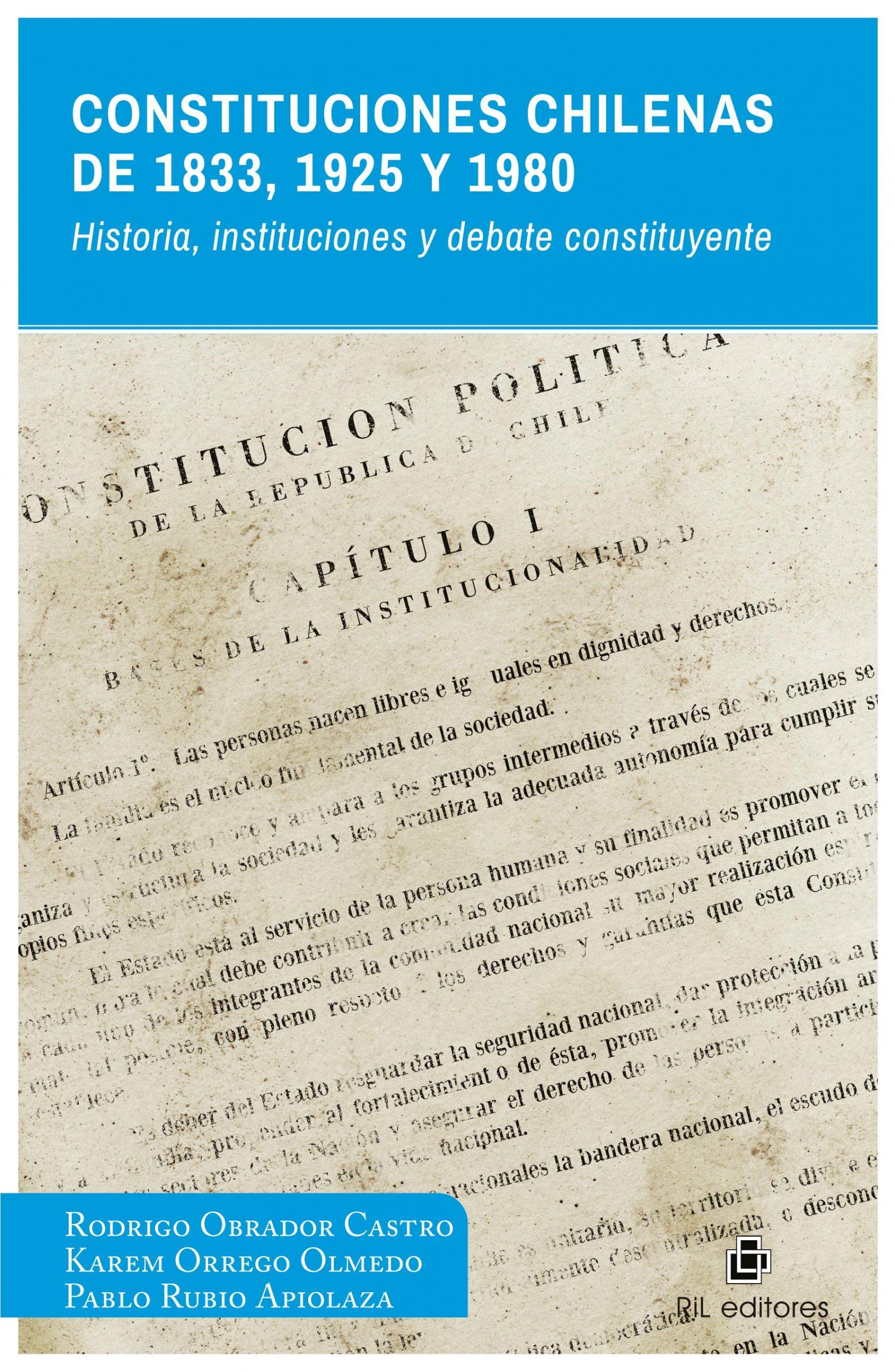 Constituciones chilenas de 1833, 1925 y 1980. Historia, instituciones y debate constituyente 1