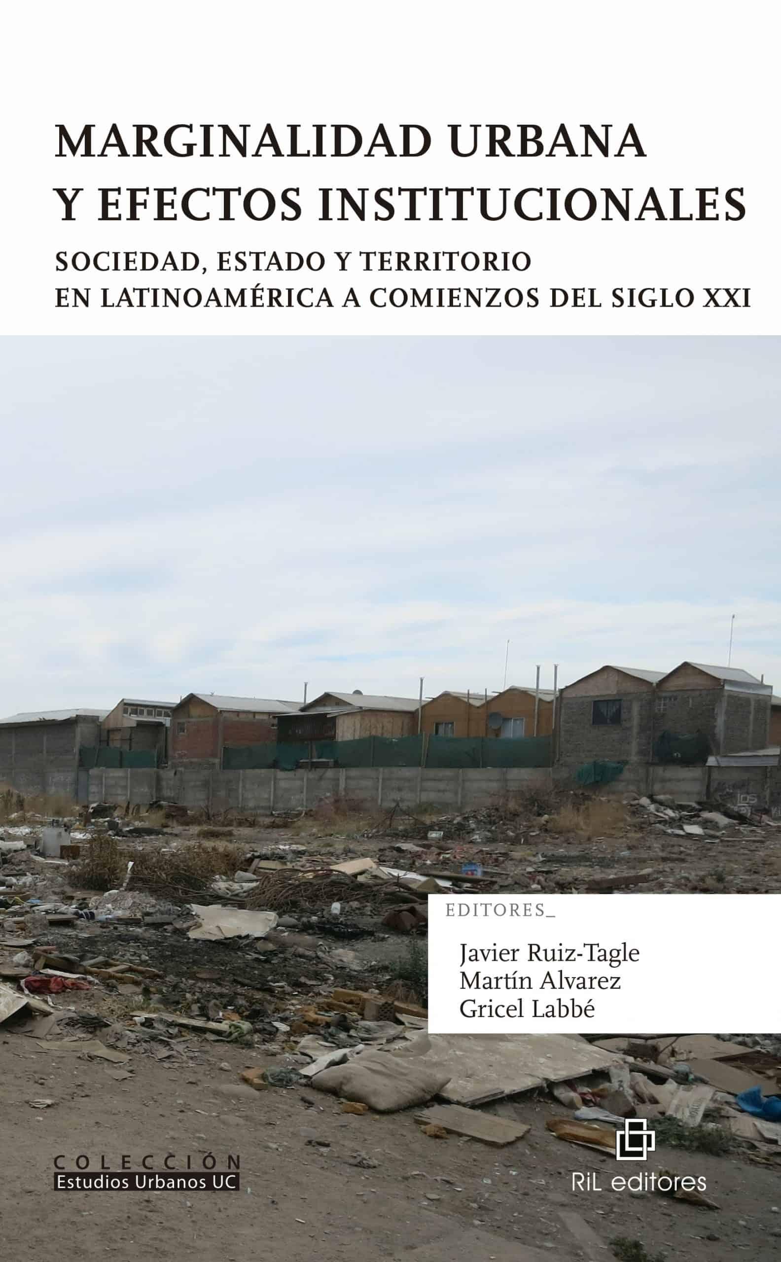 Marginalidad urbana y efectos institucionales. Sociedad, Estado y territorio en Latinoamérica a comienzos del siglo XXI 1