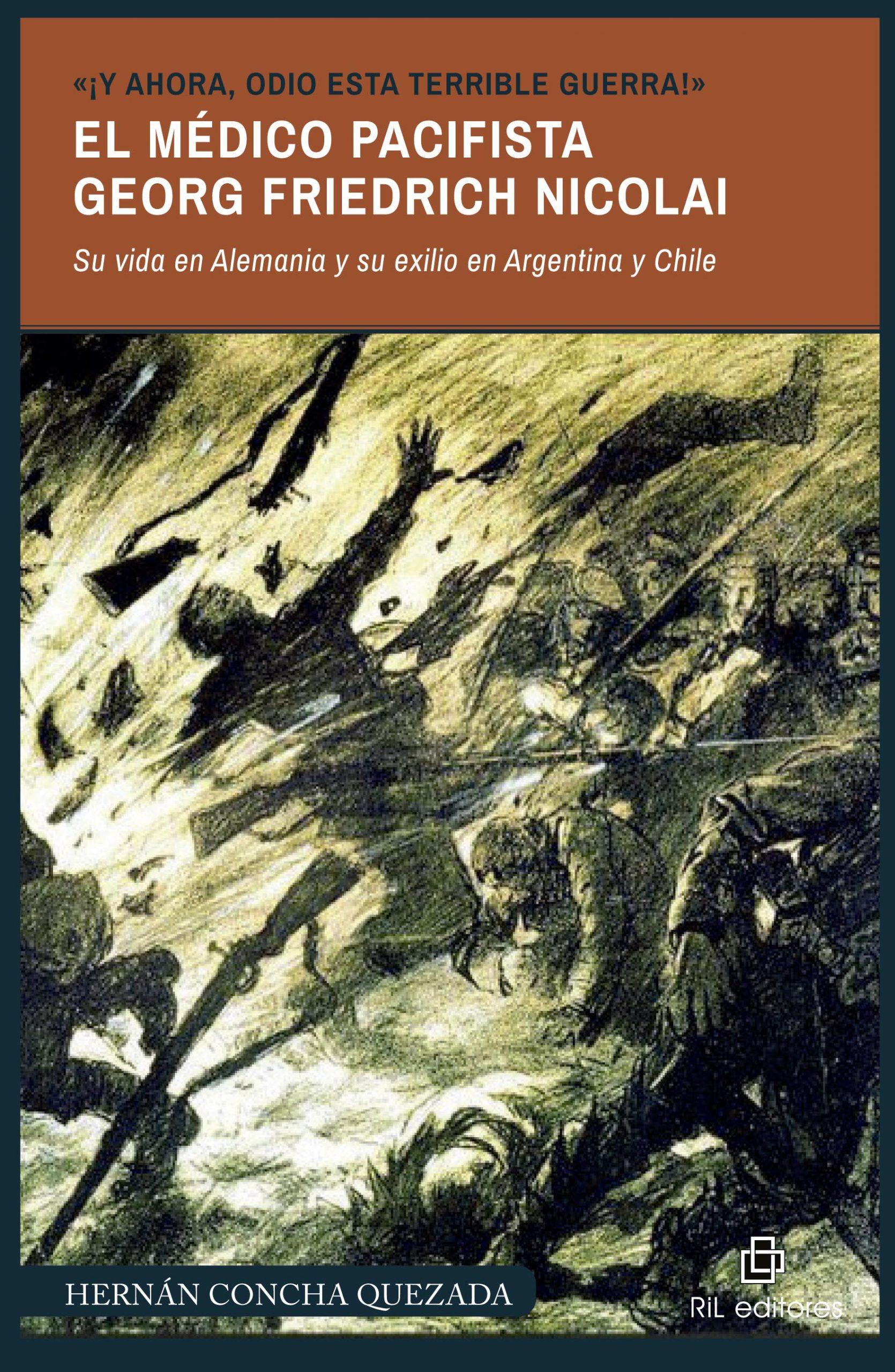 «¡Y ahora, odio esta terrible guerra!». El médico pacifista Georg Friedrich Nicolai (1874-1964). Su vida en Alemania y su exilio en Argentina y Chile 1