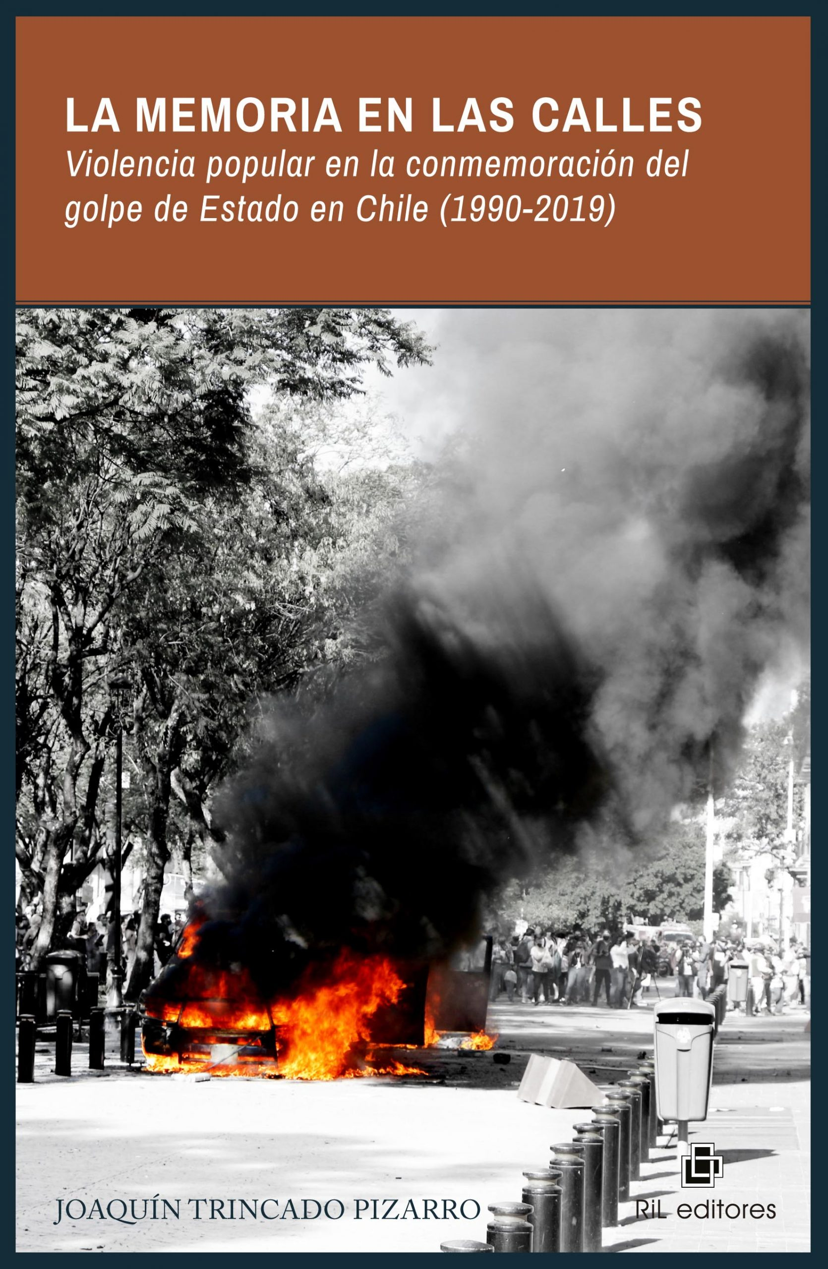 La memoria en las calles. Violencia popular en la conmemoracióndel golpe de Estado en Chile (1990-2019) 1