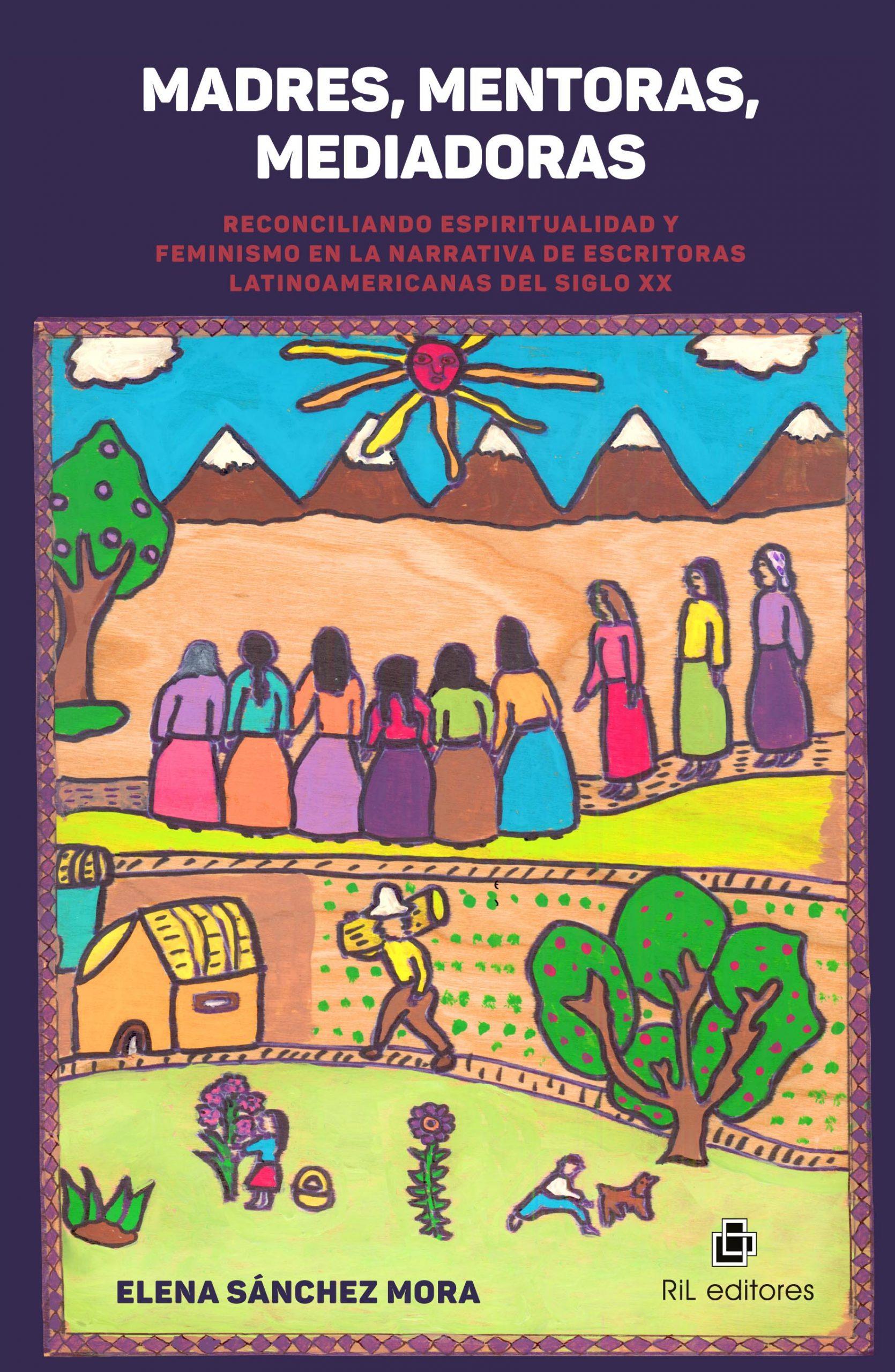 Madres, mentoras, mediadoras. Reconciliando espiritualidad y feminismo en la narrativa de escritoras latinoamericanas del Siglo XX 1