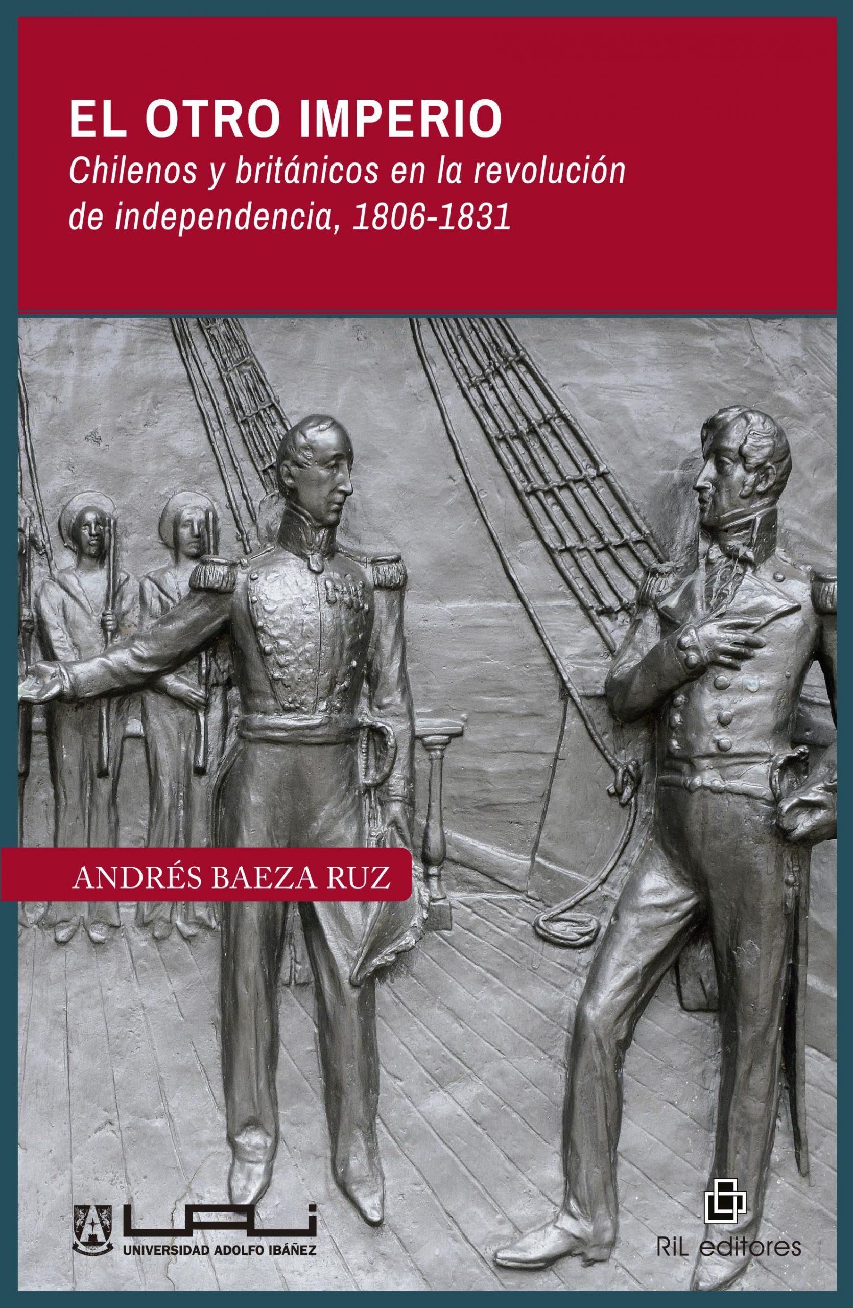 El otro imperio. Chilenos y británicos en la revolución de independencia 1806-1831 1