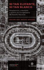 Ni tan elefante, ni tan blanco: arquitectura, urbanismo y política en la trayectoria del Estadio Nacional 1