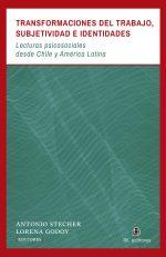 Transformaciones del trabajo, subjetividad e identidades: lecturas psicosociales desde Chile y América Latina 1