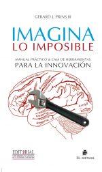 Imagina lo imposible: manual práctico & caja de herramientas para la innovación 1