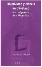 Objetividad y ciencia en Cayetano: una prefiguración de la modernidad 1