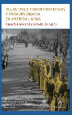 Relaciones transfronterizas y paradiplomacia en América Latina: aspectos teóricos y estudio de casos 1