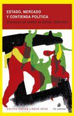 Estado, mercado y contienda política: el proceso de cambio en Bolivia, 2000-2014 1