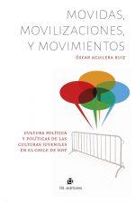 Movidas, movilizaciones y movimientos: cultura política y políticas de las culturas juveniles en el Chile de hoy 1