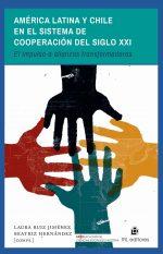 América Latina y Chile en el sistema de cooperación del siglo XXI: el impulso a alianzas transformadoras 1