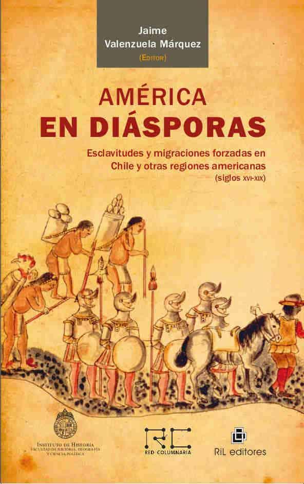 América en diásporas: esclavitudes y migraciones forzadas en Chile y otras regiones americanas (siglos XVI-XIX) 1