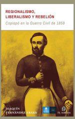 Regionalismo, liberalismo y rebelión: Copiapó en la Guerra Civil de 1859 1