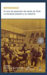 Matamunqui. El ciclo de expansión del nitrato de Chile: la sociedad pampina y su industria 1