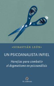 Un psicoanalista infiel: herejías para combatir el dogmatismo en psicoanálisis 1