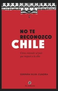 No te reconozco Chile: cómo entender al país que noqueó a la elite 1