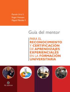 Guía del mentor. Para el reconocimiento y certificación de aprendizajes experienciales en la formación universitaria 1