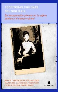 Escritoras chilenas del siglo XIX: su incorporación pionera a la esfera pública y al campo cultural 1