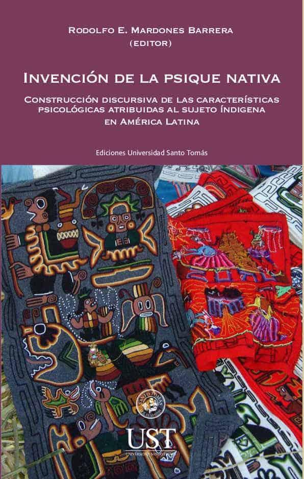 Invención de la psique nativa: construcción discursiva de las características psicológicas atribuidas al sujeto indígena en América Latina 1