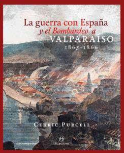 La guerra con España y el Bombardeo a Valparaíso 1865-1866 1