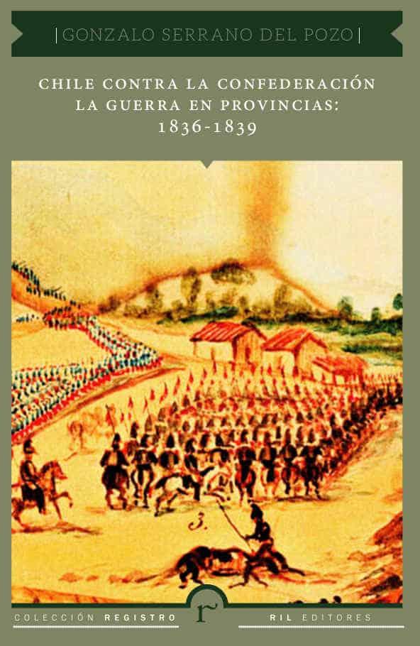 Chile contra la Confederación. La guerra en provincias: 1836 - 1839 1
