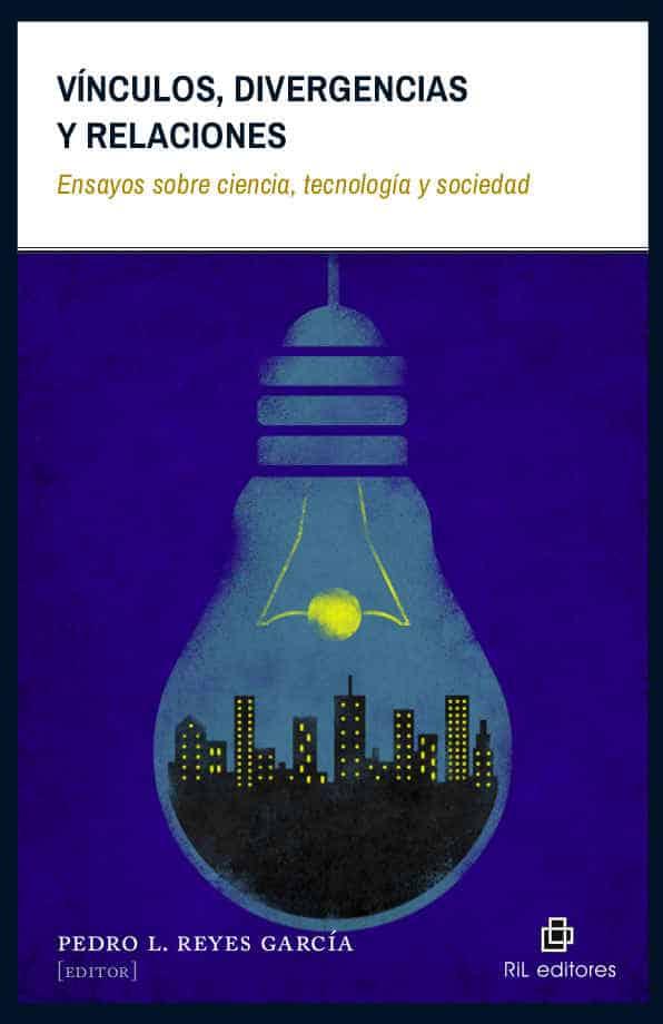 Vínculos, divergencias y relaciones: ensayos sobre ciencia, tecnología y sociedad 1