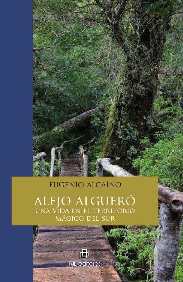 Alejo Algueró: una vida en el territorio mágico del sur 1
