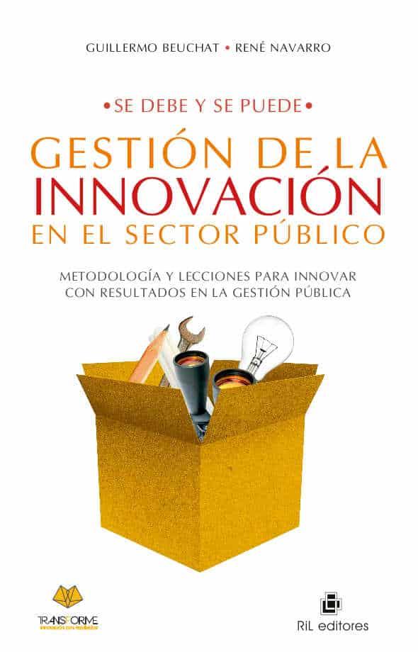 Se debe y se puede: gestión de la innovación en el sector público. Metodología y lecciones para innovar con resultados en la gestión pública 1