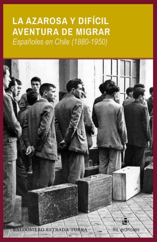 La azarosa y difícil aventura de migrar: españoles en Chile (1880-1950) 1