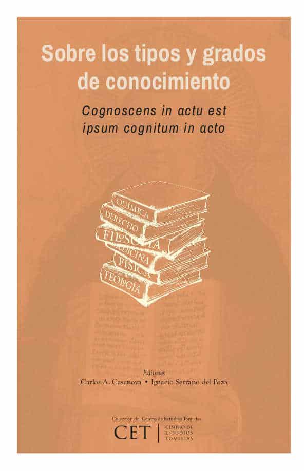 Sobre los tipos y grados de conocimiento: Cognoscens in actu est ipsum cognitum in actu 1