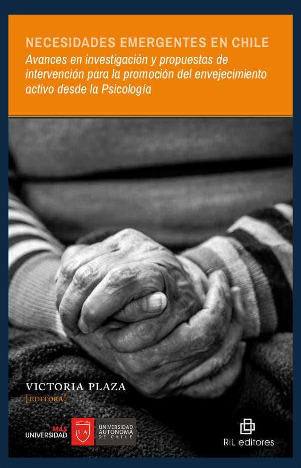 Necesidades emergentes en Chile: avances en investigación y propuestas de intervención para la promoción del envejecimiento activo desde la Psicología 1