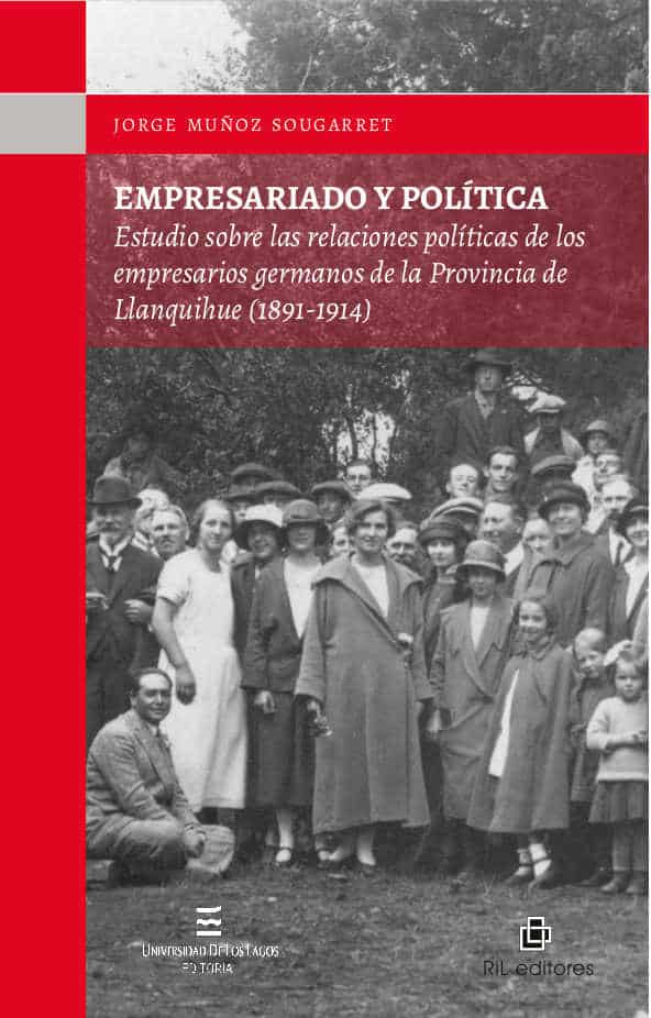 Empresariado y política: estudio sobre las relaciones políticas de los empresarios germanos de la Provincia de Llanquihue (1891-1914) 1