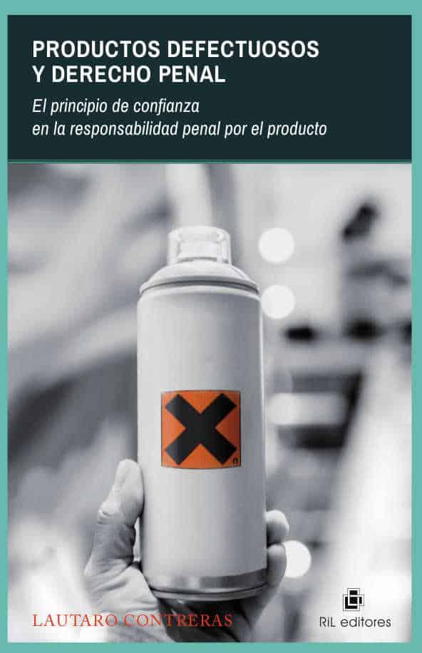 Productos defectuosos y derecho penal: el principio de confianza en la responsabilidad penal por el producto 1