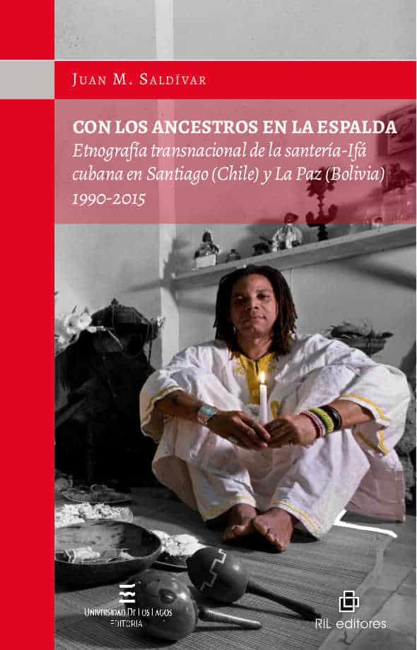 Con los ancestros en la espalda: etnografía transnacional de la santería-Ifá cubana en Santiago (Chile) y La Paz (Bolivia) 1990-2015 1