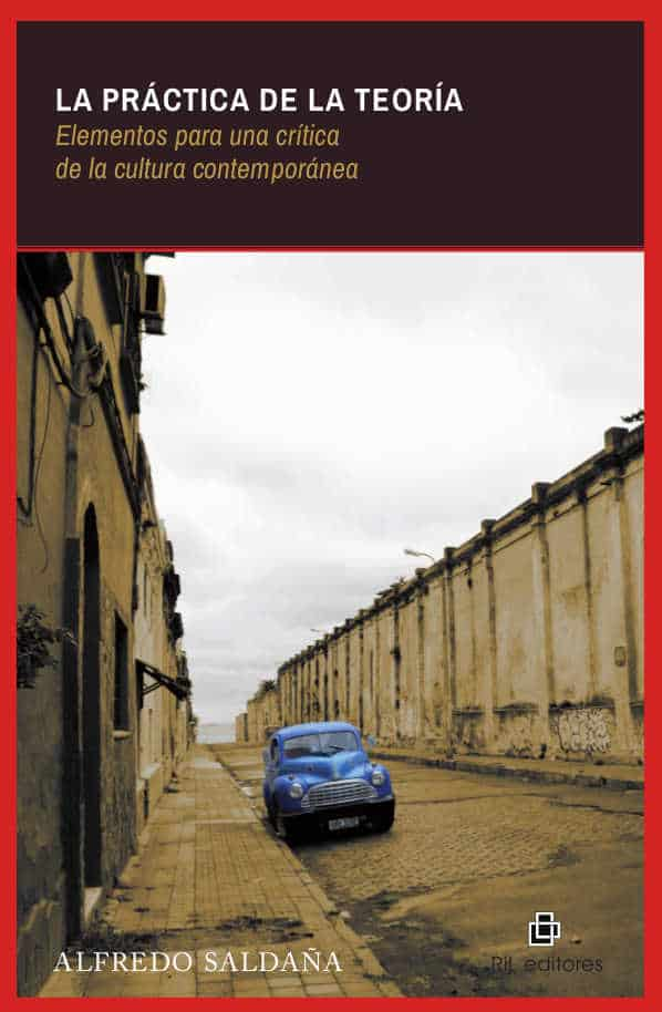 La práctica de la teoría: elementos para una crítica de la cultura contemporánea 1