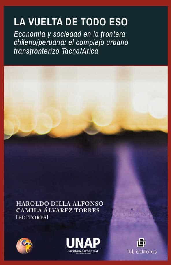 La vuelta de todo eso. Economía y sociedad en la frontera chileo/peruana: el complejo urbano transfronterizo Tacna/Arica 1